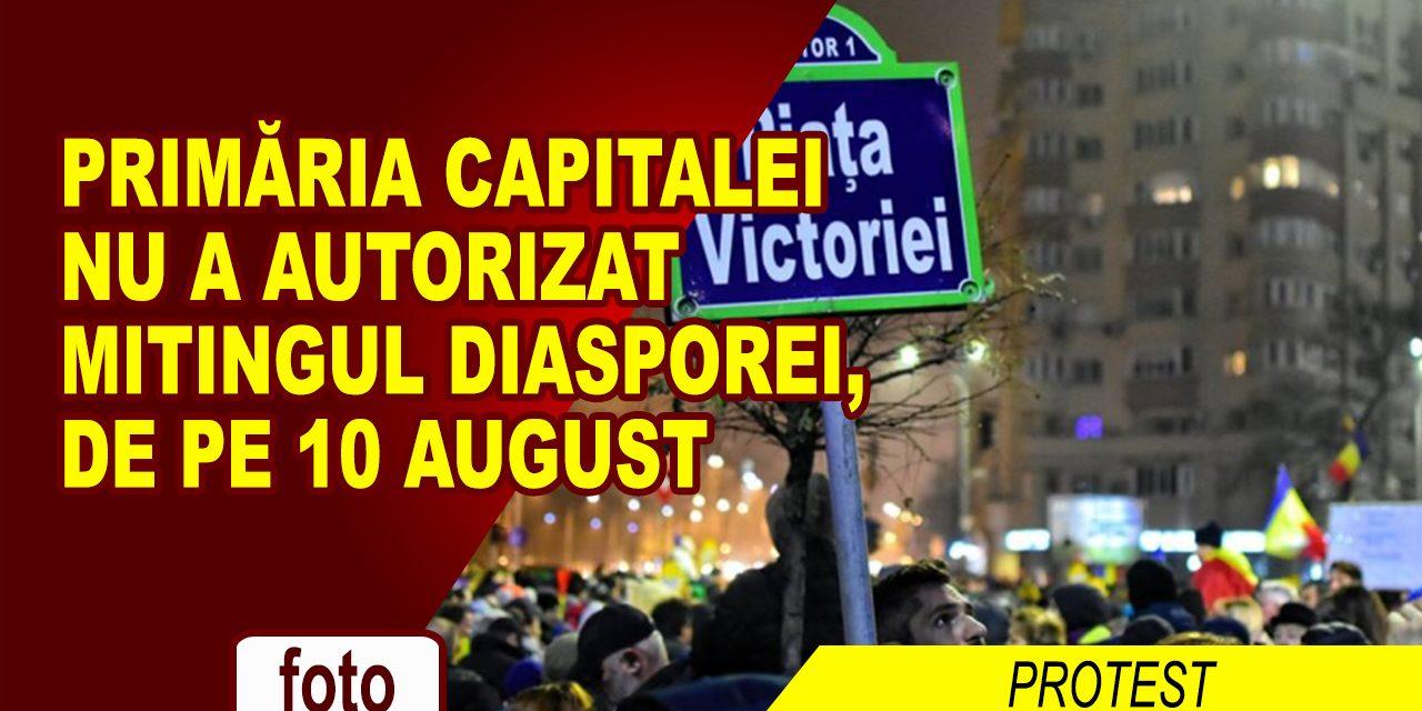 PRIMĂRIA CAPITALEI NU A AUTORIZAT MITINGUL DIASPOREI, DE PE 10 AUGUST