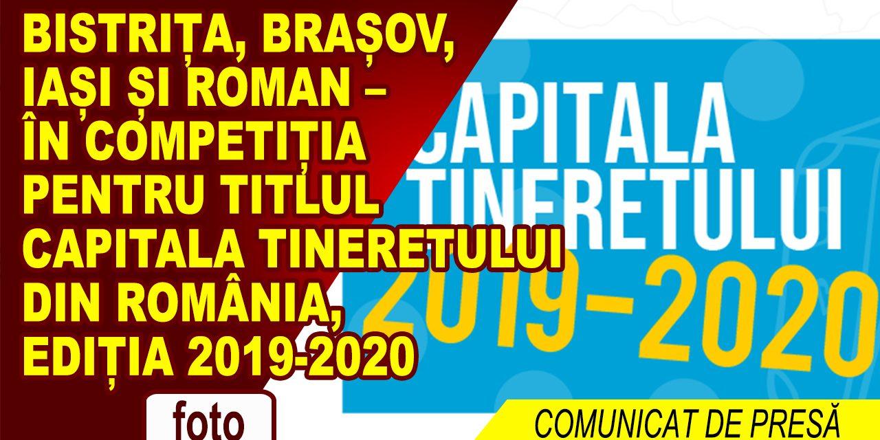 Bistrița, Brașov, Iași și Roman – în competiția pentru titlul Capitala Tineretului din România, ediția 2019-2020