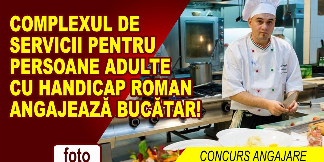 Complexul de Servicii pentru Persoane Adulte cu Handicap Roman angajează bucătar!