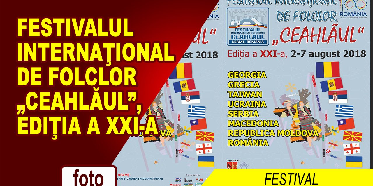 """FESTIVALUL INTERNAŢIONAL DE FOLCLOR """"CEAHLĂUL"""", EDIŢIA A XXI-A"""