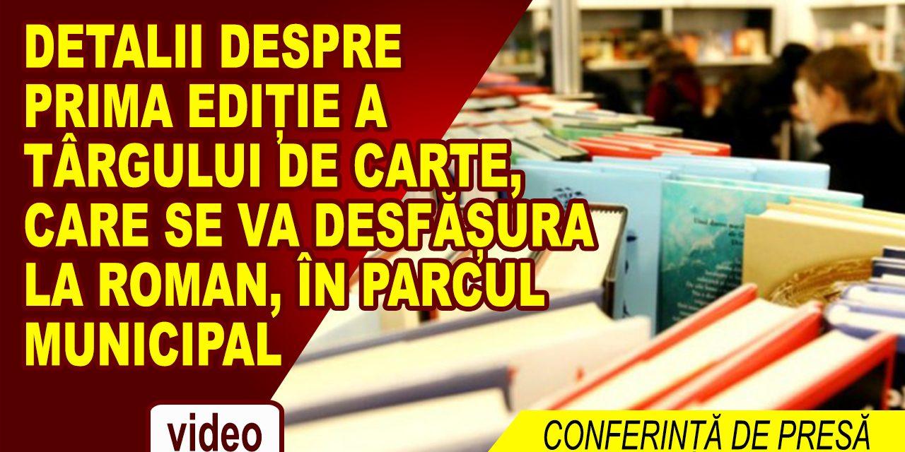 CONFERINȚĂ DE PRESĂ – PRIMA EDIȚIE A TÂRGULUI DE CARTE LA ROMAN